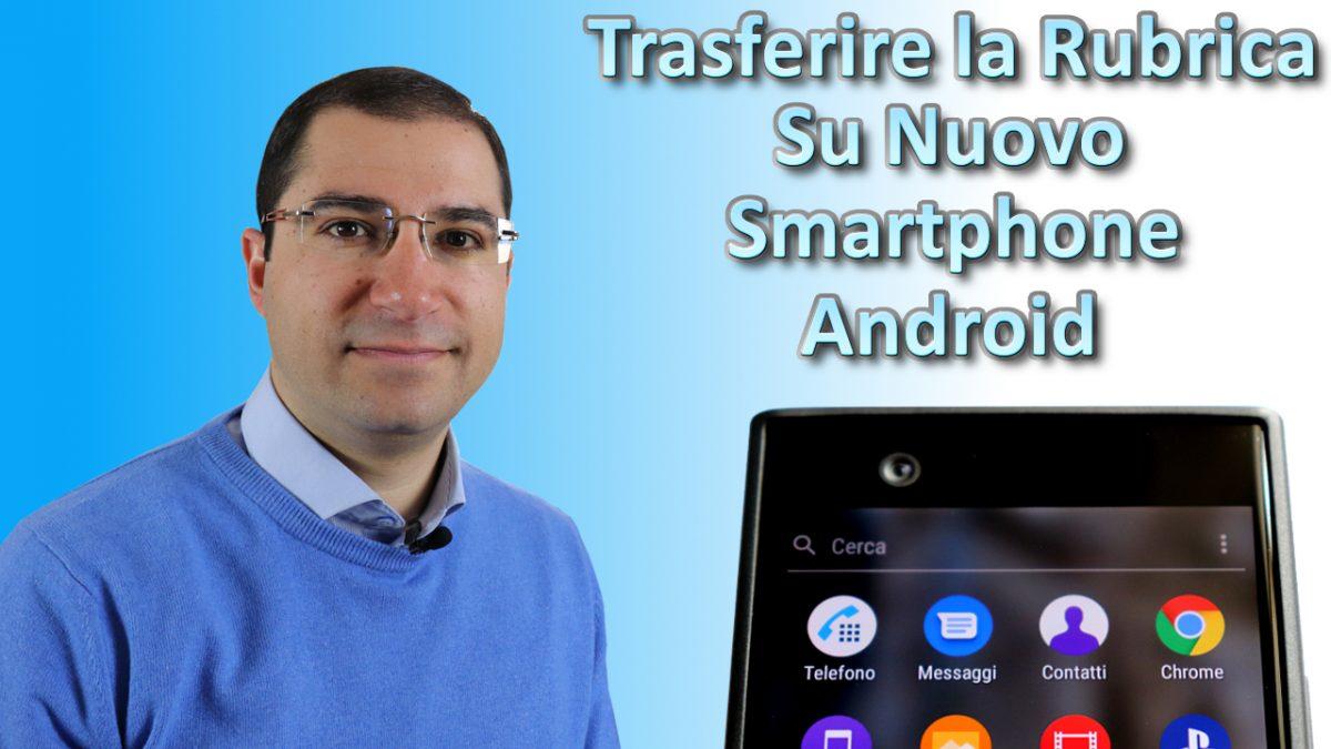 Trasferire contatti su nuovo smartphone android